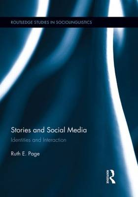 Stories and Social Media: Identities and Interaction - Routledge Studies in Sociolinguistics (Paperback)