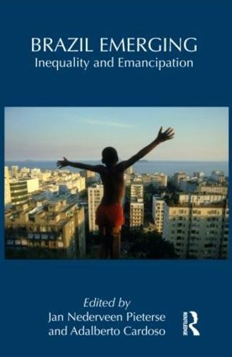 Brazil Emerging: Inequality and Emancipation (Hardback)