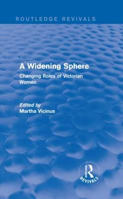 A Widening Sphere: Changing Roles of Victorian Women (Hardback)