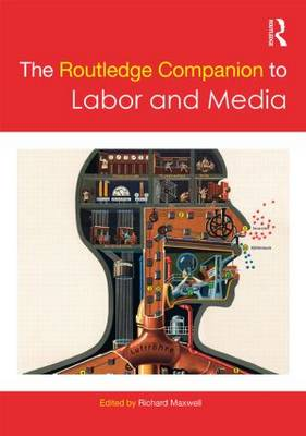 The Routledge Companion to Labor and Media - Routledge Media and Cultural Studies Companions (Hardback)