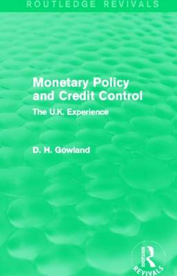 Monetary Policy and Credit Control: The UK Experience - Routledge Revivals (Hardback)