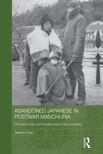 Abandoned Japanese in Postwar Manchuria: The Lives of War Orphans and Wives in Two Countries (Paperback)