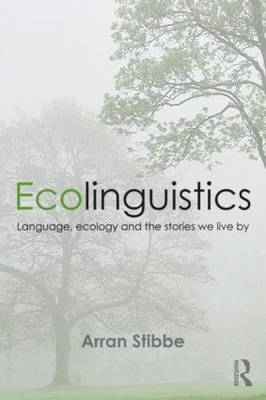 Ecolinguistics: Language, Ecology and the Stories We Live By (Paperback)