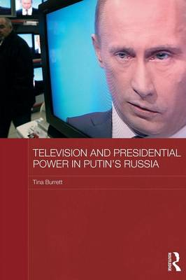 Television and Presidential Power in Putin's Russia - BASEES/Routledge Series on Russian and East European Studies (Paperback)