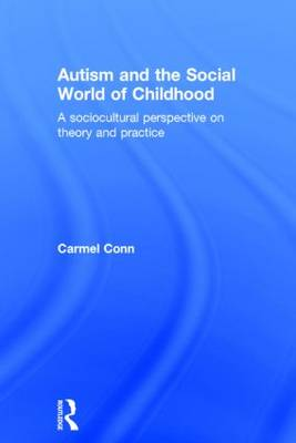 Autism and the Social World of Childhood: A sociocultural perspective on theory and practice (Hardback)