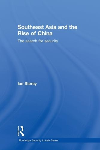 Southeast Asia and the Rise of China: The Search for Security (Paperback)