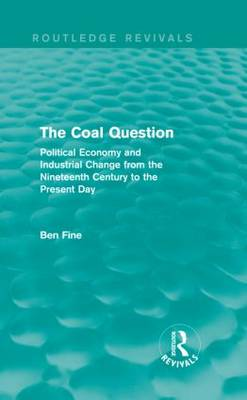 The Coal Question: Political Economy and Industrial Change from the Nineteenth Century to the Present Day - Routledge Revivals (Hardback)