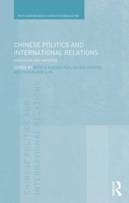 Chinese Politics and International Relations: Innovation and Invention - Routledge Studies in Globalisation (Hardback)