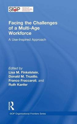 Facing the Challenges of a Multi-Age Workforce: A Use-Inspired Approach - SIOP Organizational Frontiers Series (Hardback)