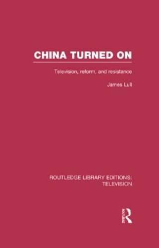 China Turned On: Television, Reform and Resistance - Routledge Library Editions: Television (Hardback)