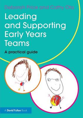 Leading and Supporting Early Years Teams: A practical guide (Paperback)