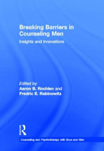 Breaking Barriers in Counseling Men: Insights and Innovations - The Routledge Series on Counseling and Psychotherapy with Boys and Men (Hardback)
