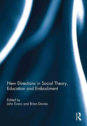 New Directions in Social Theory, Education and Embodiment (Hardback)