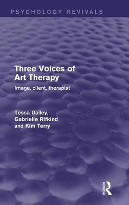 Three Voices of Art Therapy (Psychology Revivals): Image, client, therapist - Psychology Revivals (Hardback)