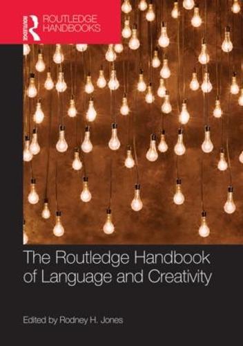 The Routledge Handbook of Language and Creativity - Routledge Handbooks in English Language Studies (Hardback)