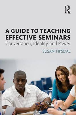 A Guide to Teaching Effective Seminars: Conversation, Identity, and Power (Paperback)
