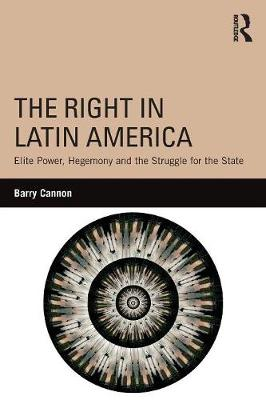 The Right in Latin America: Elite Power, Hegemony and the Struggle for the State (Paperback)