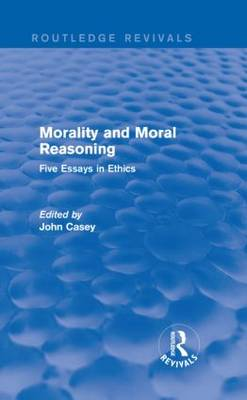 Morality and Moral Reasoning: Five Essays in Ethics - Routledge Revivals (Hardback)
