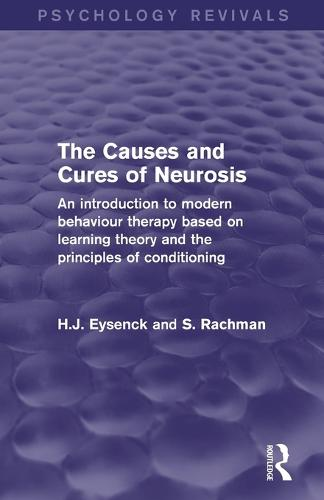 The Causes and Cures of Neurosis (Psychology Revivals): An introduction to modern behaviour therapy based on learning theory and the principles of conditioning - Psychology Revivals (Paperback)