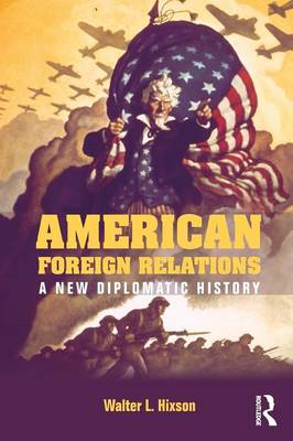 American Foreign Relations: A New Diplomatic History (Paperback)