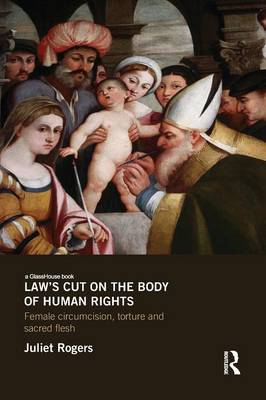 Law's Cut on the Body of Human Rights: Female Circumcision, Torture and Scared Flesh (Paperback)