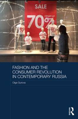 Fashion and the Consumer Revolution in Contemporary Russia: Institutions, Identities and Everyday Life - Routledge Contemporary Russia and Eastern Europe Series (Hardback)