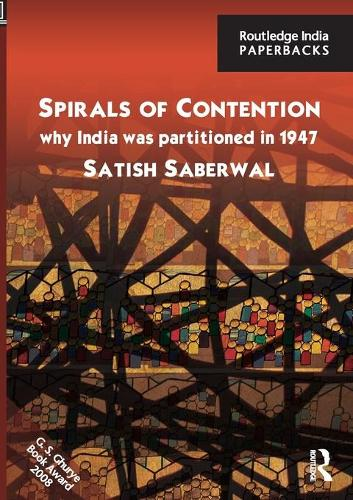 Spirals of Contention: Why India was Partitioned in 1947 (Paperback)