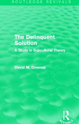 The Delinquent Solution: A Study in Subcultural Theory - Routledge Revivals (Hardback)
