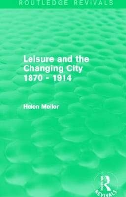 Leisure and the Changing City 1870 - 1914 (Hardback)