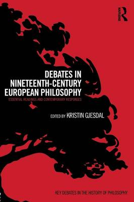 Debates in Nineteenth-Century European Philosophy: Essential Readings and Contemporary Responses - Key Debates in the History of Philosophy (Paperback)