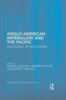 Anglo-American Imperialism and the Pacific: Discourses of Encounter - Routledge Research in Postcolonial Literatures (Hardback)