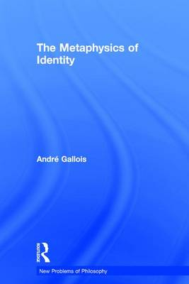 The Metaphysics of Identity - New Problems of Philosophy (Hardback)