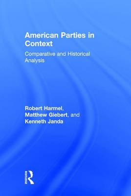 American Parties in Context: Comparative and Historical Analysis (Hardback)