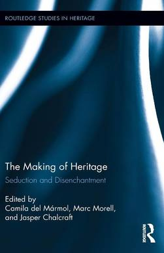 The Making of Heritage: Seduction and Disenchantment (Hardback)