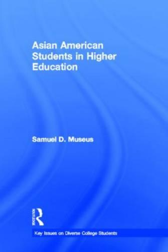 Asian American Students in Higher Education - Key Issues on Diverse College Students (Hardback)