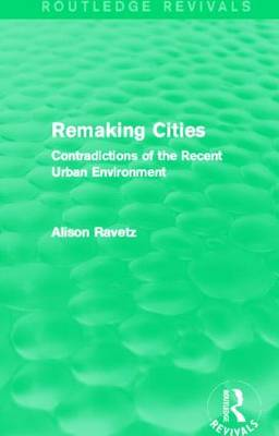 Remaking Cities: Contradictions of the Recent Urban Environment - Routledge Revivals (Hardback)