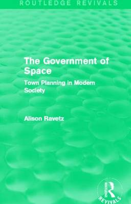 The Government of Space: Town Planning in Modern Society - Routledge Revivals (Hardback)