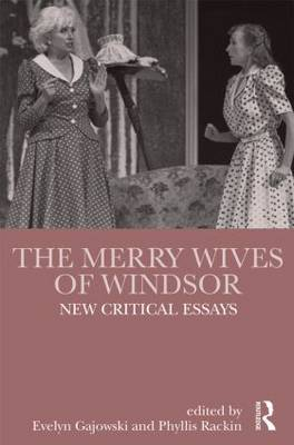 The Merry Wives of Windsor: New Critical Essays - Shakespeare Criticism (Hardback)