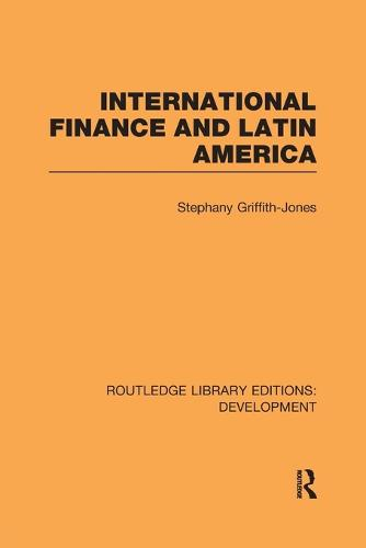 International Finance and Latin America - Routledge Library Editions: Development (Paperback)