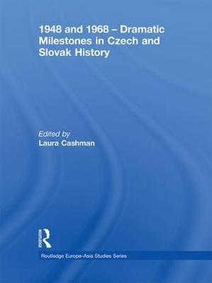 1948 and 1968 - Dramatic Milestones in Czech and Slovak History - Routledge Europe-Asia Studies (Paperback)