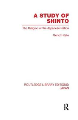 A Study of Shinto: The Religion of the Japanese Nation - Routledge Library Editions: Japan (Paperback)