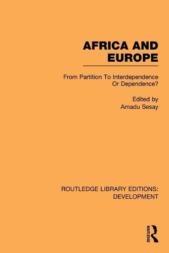 Africa and Europe: From Partition to Independence or Dependence? - Routledge Library Editions: Development (Paperback)
