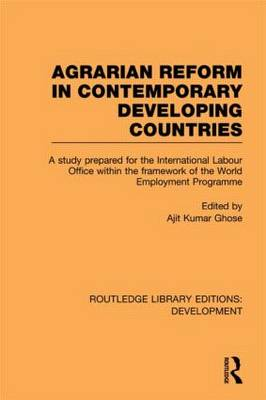 Agrarian Reform in Contemporary Developing Countries: A Study Prepared for the International Labour Office within the Framework of the World Employment Programme - Routledge Library Editions: Development (Paperback)