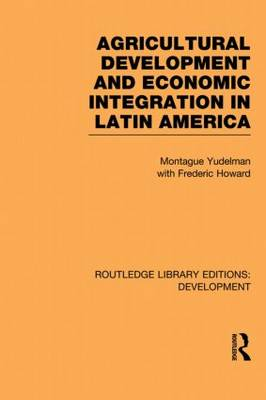 Agricultural Development and Economic Integration in Latin America - Routledge Library Editions: Development (Paperback)