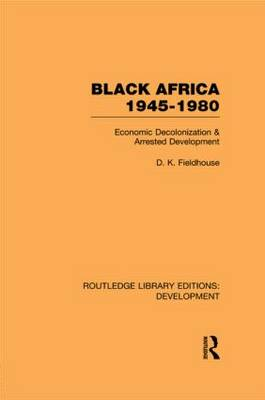 Black Africa 1945-1980: Economic Decolonization and Arrested Development - Routledge Library Editions: Development (Paperback)