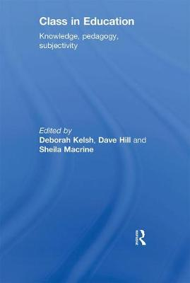 Class in Education: Knowledge, Pedagogy, Subjectivity (Paperback)