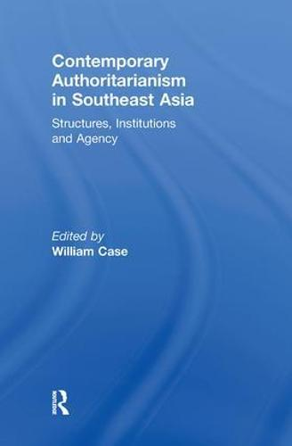 Contemporary Authoritarianism in Southeast Asia: Structures, Institutions and Agency (Paperback)