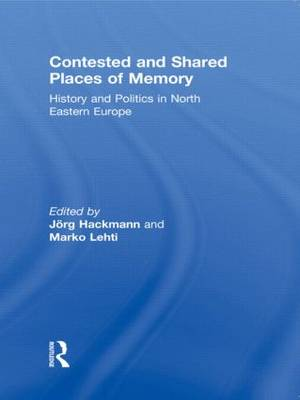 Contested and Shared Places of Memory: History and politics in North Eastern Europe (Paperback)