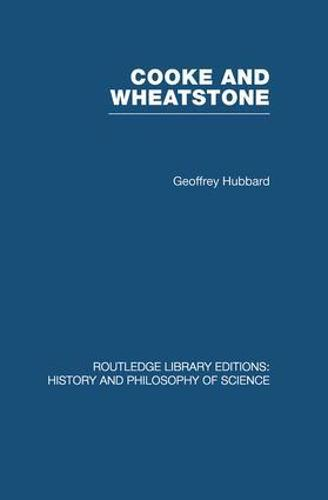 Cooke and Wheatstone: And the Invention of the Electric Telegraph - Routledge Library Editions: History & Philosophy of Science (Paperback)