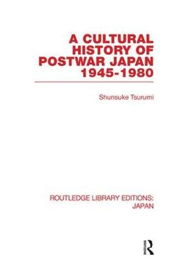 A Cultural History of Postwar Japan: 1945-1980 - Routledge Library Editions: Japan (Paperback)